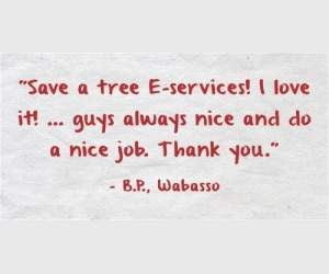 """Save a tree E-services! I love it! Guys always nice and do a nice job. Thank you"" - B.p.. Wabasso"